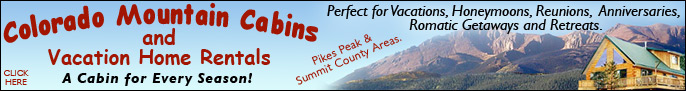 Click here for Colorado Mountain Cabin and Vacation Home Rentals, near Pikes Peak Colorado