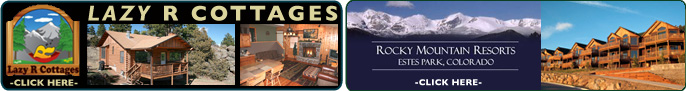 Click here for Rocky Mountain Resorts or Lazy R Cottages in Estes Park Colorado